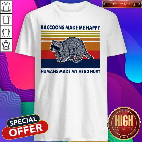 Raccoons Make Me Happy Humans Make My Head Hurt Vintage Shirt