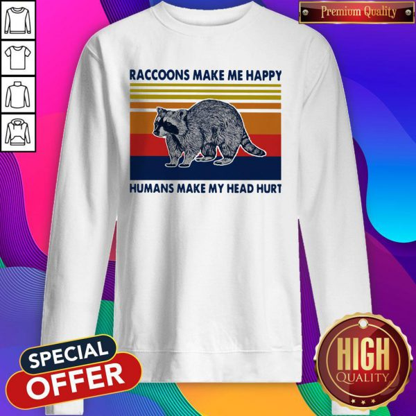 Raccoons Make Me Happy Humans Make My Head Hurt Vintage Sweatshirt