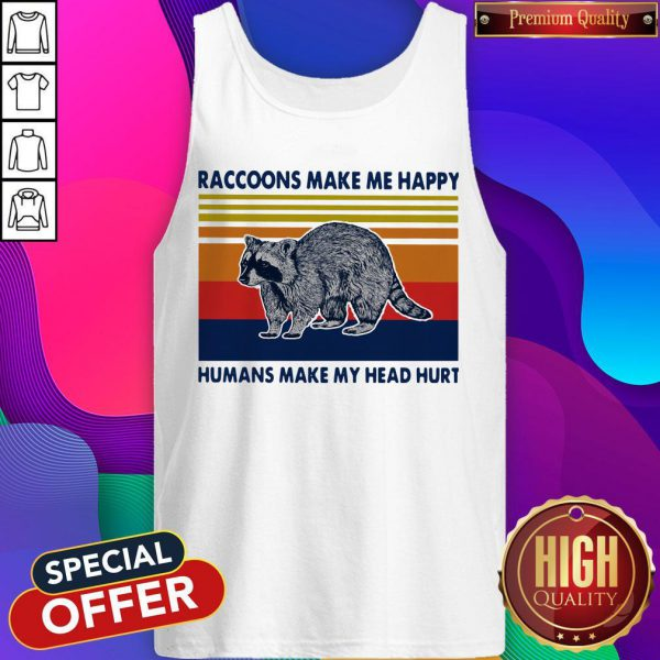 Raccoons Make Me Happy Humans Make My Head Hurt Vintage Tank Top