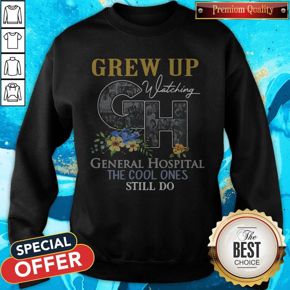 Some Of Us Grew Up Watching General Hospital The Cool Ones Still Do Sweatshirt