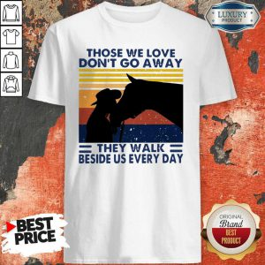 Those We Love Don't Go Away They Walk Beside Us Every Day Vintage Shirt