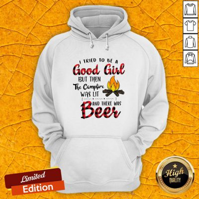 I Tried To Be A Good Girl But Then The Camfire Was Lit And There Was Beer Hoodie