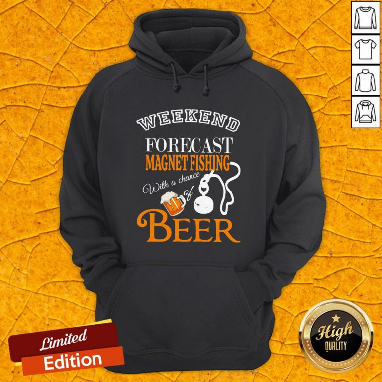 Weekend Forecast Magnet Fishing With A Chance Of Beer Hoodie