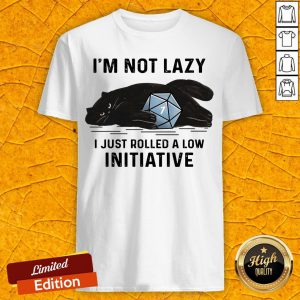 Black Cat I'm Not Lazy Just Rolled A Low Initiative Shirt