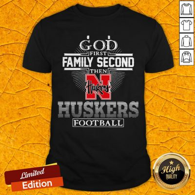 God First Family Second Then Nebraska Huskers Football Shirt