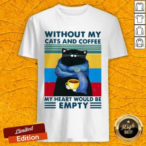Without My Cats And Coffee My Heart Would Be Empty Vintage Retro Shirt