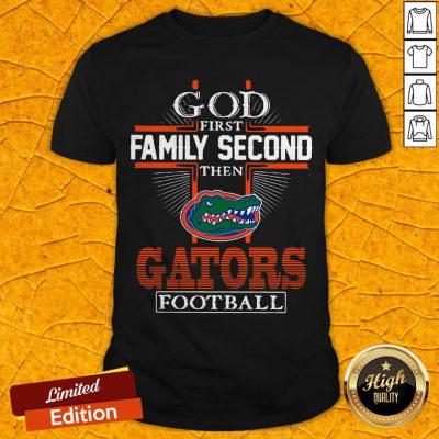 God First Family Second Then Florida Gators Football Shirt