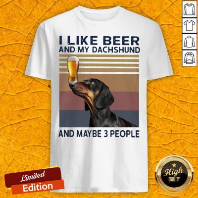 I Like Beer And My Dachshund And Maybe 3 People Vintage Retro Shirt