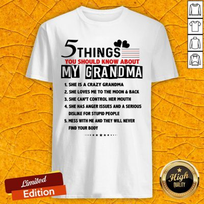 5 Things You Should Know About My Grandma She Is A Crazy Grandma Shirt