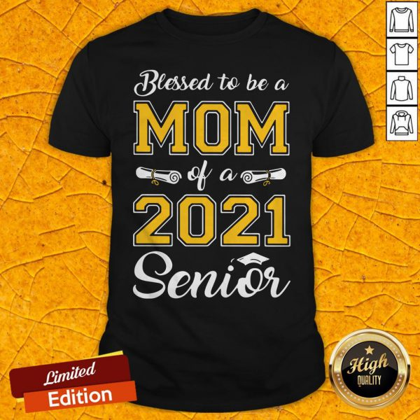 Top Blessed To Be A Mom Of A 2021 Senior Shirt