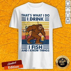 Bigfoot That's What I Do I Drink I Fish And I Know Things Vintage Retro Shirt
