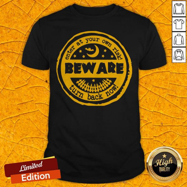 Enter At Your Own Risk Beware Turn Back Now Shirt