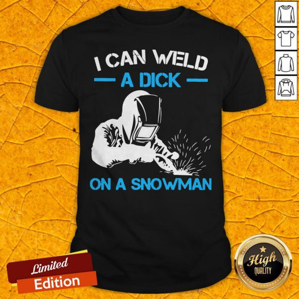 Awesome I Can Weld A Dick On A Snowman Shirt