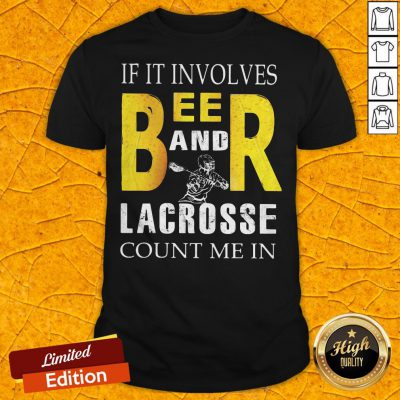 Nice If It Involves Beer And Lacrosse Count Me In Shirt