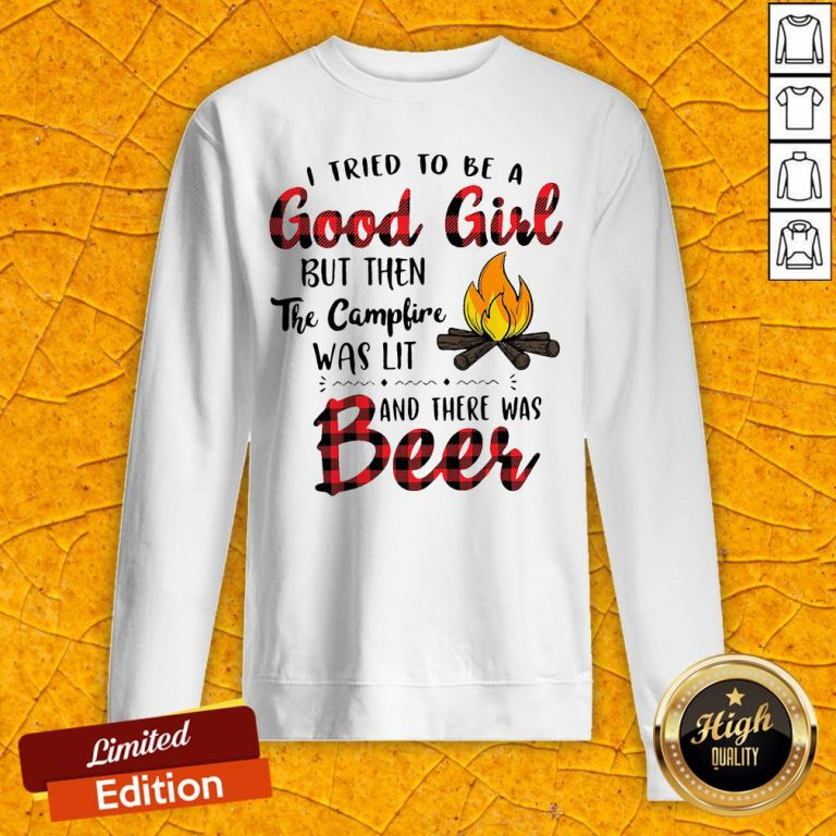 I Tried To Be A Good Girl But Then The Camfire Was Lit And There Was Beer Sweatshirt