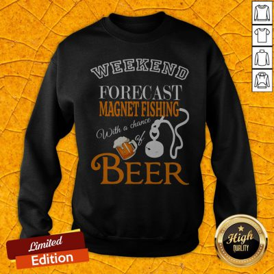 Weekend Forecast Magnet Fishing With A Chance Of Beer Sweatshirt