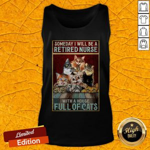 Someday I Will Be A Retired Nurse With A House Full Of Cats Tank Top
