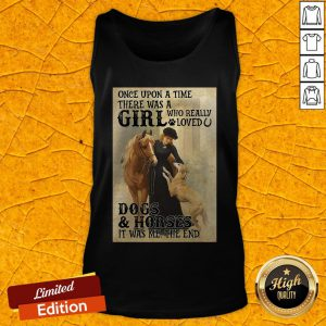 Once Upon A Time There Was A Girl Who Really Loved Dogs And Horses It Was Me The End Tank Top