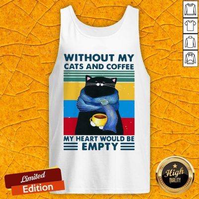 Without My Cats And Coffee My Heart Would Be Empty Vintage Retro Tank Top