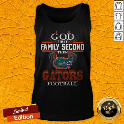 God First Family Second Then Florida Gators Football Tank Top