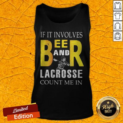 Nice If It Involves Beer And Lacrosse Count Me In Tank Top