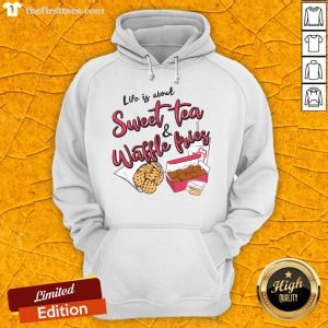 Awesome Life Is About Sweet Tea And Waffle Fries Hoodie- Design By Thefirsttees.com