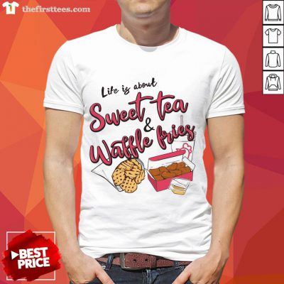 Awesome Life Is About Sweet Tea And Waffle Fries Shirt- Design By Thefirsttees.com