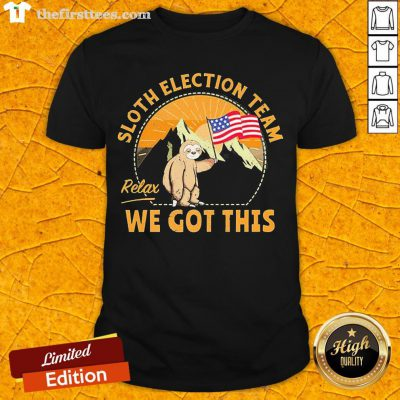 Funny Sloth Election Team Relax We'Ve Got This American Flag Shirt- Design By Thefirsttees.com