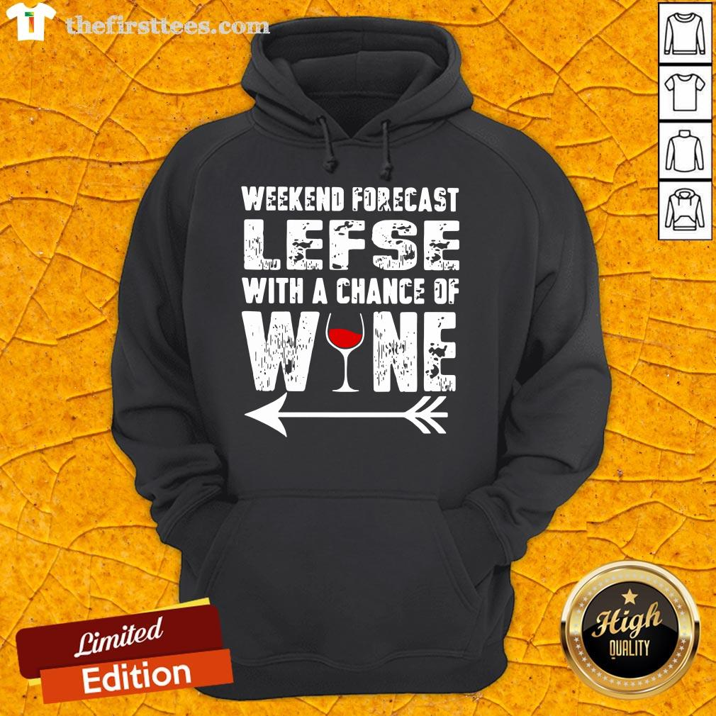 Funny Weekend Forecast Lefse With Chance Of Wine Hoodie- Design By Thefirsttees.com