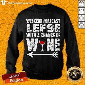Funny Weekend Forecast Lefse With Chance Of Wine Sweatshirt