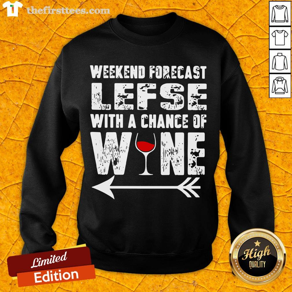 Funny Weekend Forecast Lefse With Chance Of Wine Sweatshirt- Design By Thefirsttees.com