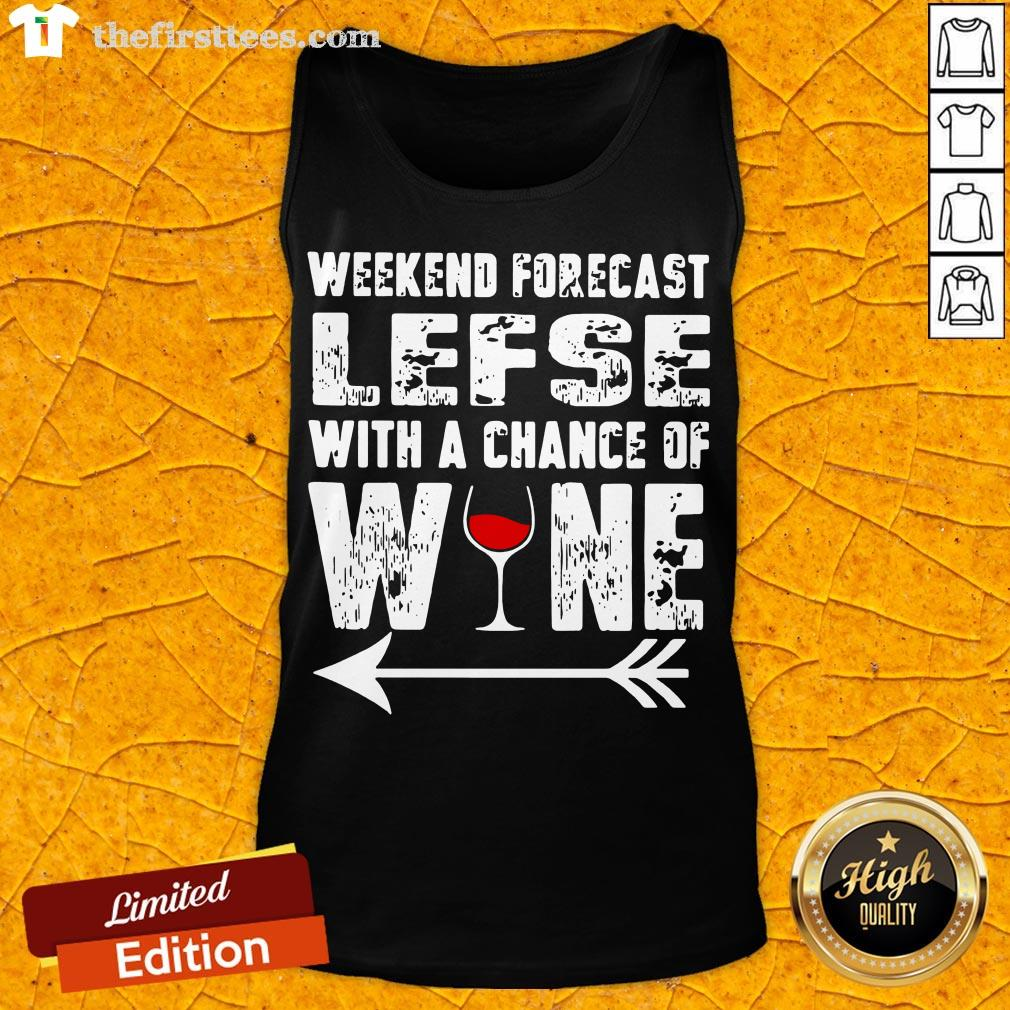 Funny Weekend Forecast Lefse With Chance Of Wine Tank Top- Design By Thefirsttees.com