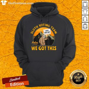 Good Sloth Voting Team Relax Weve Got This Hoodie- Design By Thefirsttees.com