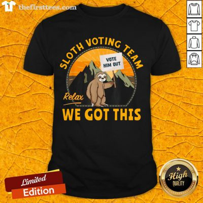 Good Sloth Voting Team Relax Weve Got This Shirt- Design By Thefirsttees.com
