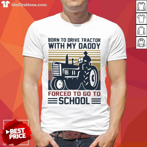 Happy Born To Drive Tractors With My Daddy Forced To Go To School Vintage Shirt-Design By Wardtee.com