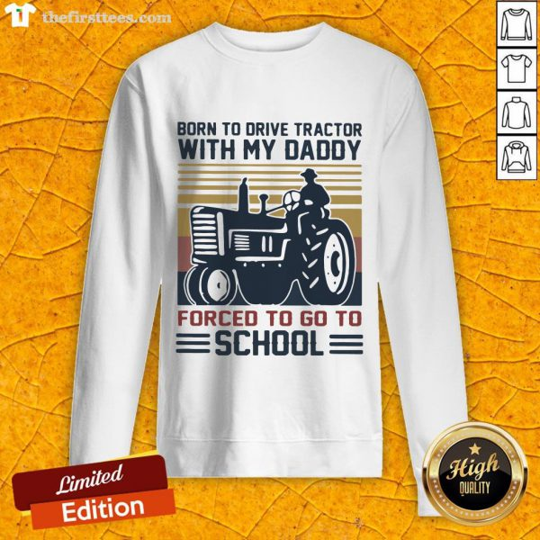 Happy Born To Drive Tractors With My Daddy Forced To Go To School Vintage Sweatshirt-Design By Wardtee.com