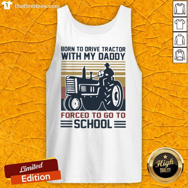 Happy Born To Drive Tractors With My Daddy Forced To Go To School Vintage Tank Top-Design By Wardtee.com