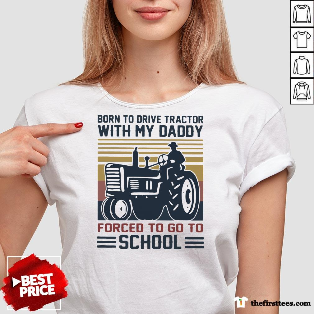 Happy Born To Drive Tractors With My Daddy Forced To Go To School Vintage V-neck-Design By Wardtee.com