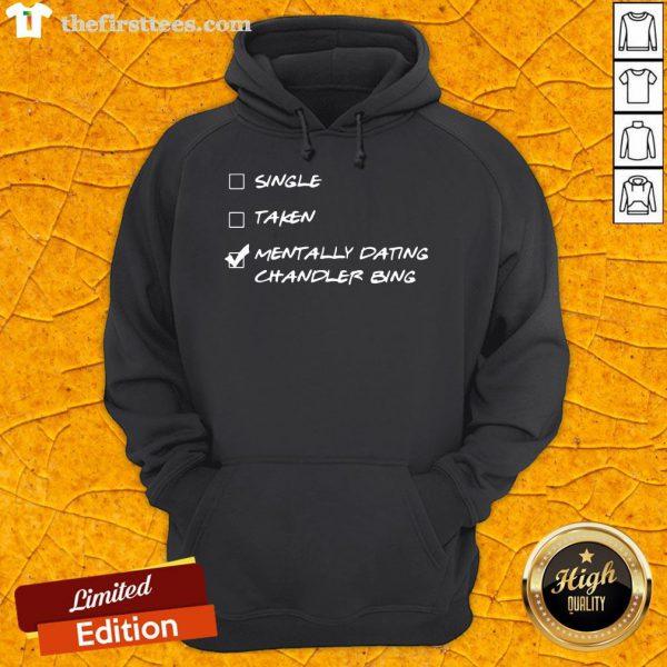 Happy Single Taken Mentally Dating Chandler Bing Hoodie- Design By Thefirsttees.com
