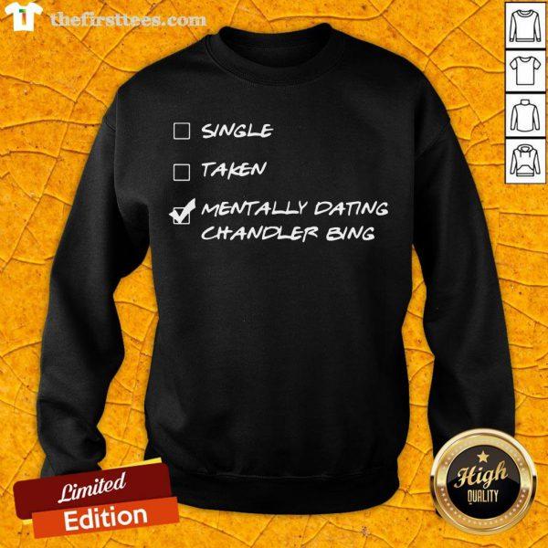 Happy Single Taken Mentally Dating Chandler Bing Sweatshirt- Design By Thefirsttees.com