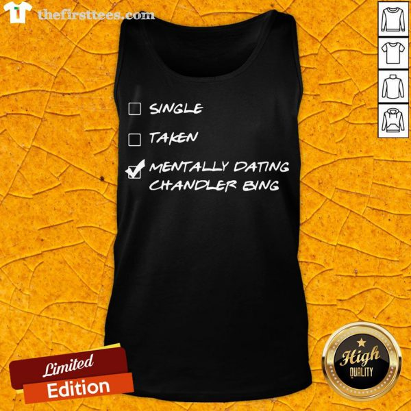 Happy Single Taken Mentally Dating Chandler Bing Tank Top- Design By Thefirsttees.com