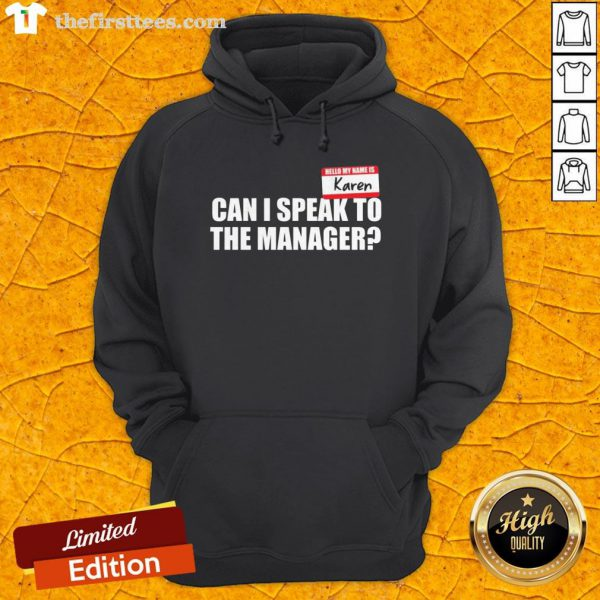 Hello My Name Is Karen Can I Speak To The Manager Hoodie - Design By Thefirsttees.com