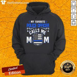 Hot My Favorite Police Officer Calls Me Mom Hoodie- Design By Thefirsttees.com