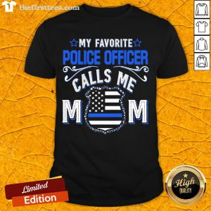 Hot My Favorite Police Officer Calls Me Mom Shirt- Design By Thefirsttees.com
