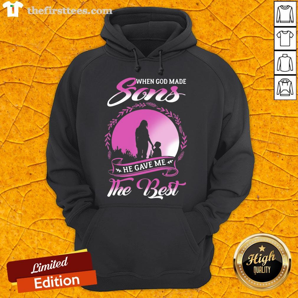 Hot When God Made Sons He Gave Me The Best  Hoodie- Design By Thefirsttees.com