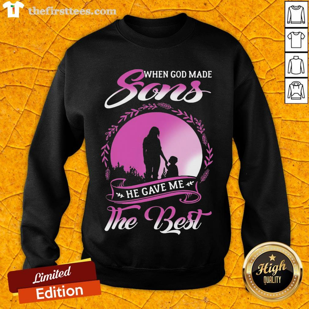 Hot When God Made Sons He Gave Me The Best  Sweatshirt- Design By Thefirsttees.com