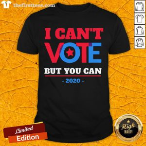 I Can't Vote But You Can Election 2020 Shirt-Design By Wardtee.com