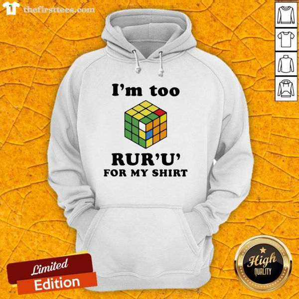 Important I'm Too Rur'u' For My Rubic Hoodie-Design By Wardtee.com