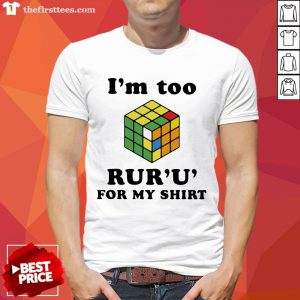 Important I'm Too Rur'u' For My Rubic Shirt-Design By Wardtee.com