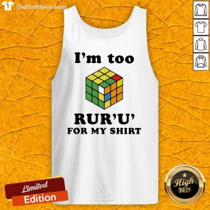 Important I'm Too Rur'u' For My Rubic Tank Top-Design By Wardtee.com